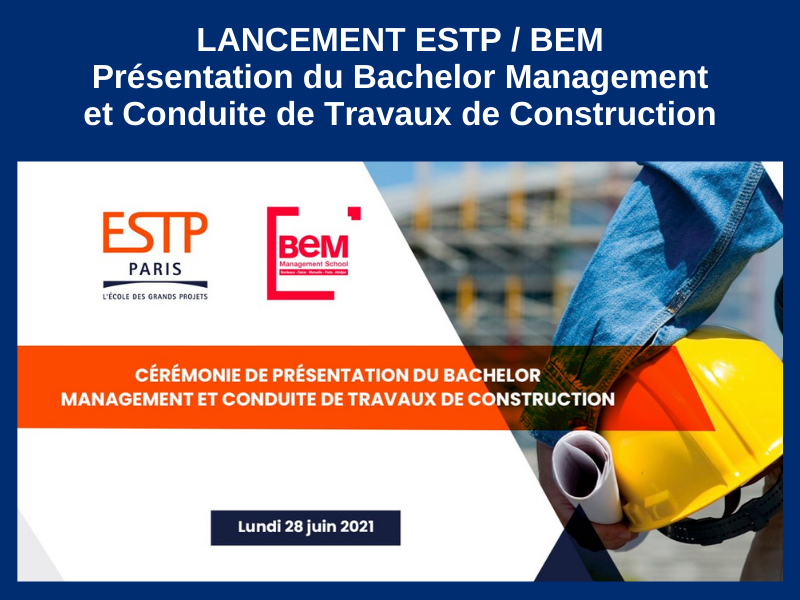 ESTP / BEM : CÉRÉMONIE DE PRÉSENTATION DU BACHELOR MANAGEMENT ET CONDUITE DE TRAVAUX DE CONSTRUCTION : 28 JUIN 2021